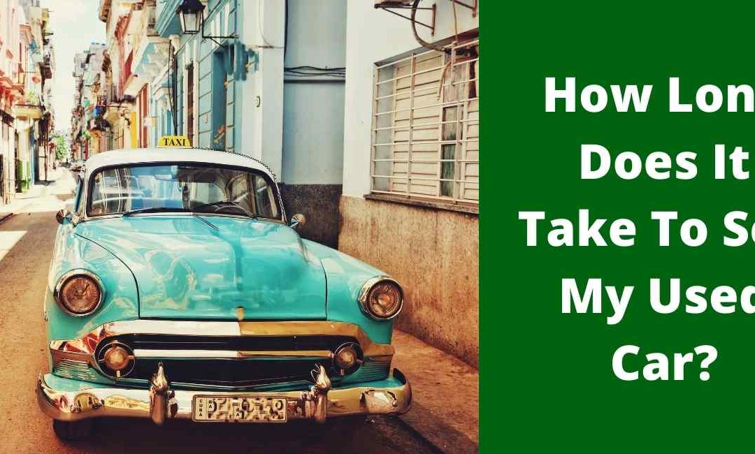 How Long Does It Take To Sell My Used Car?